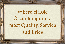 Where classic & contemporary meet Quality, Service and Price